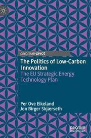 Per Ove Eikeland and Jon Birger Skjærseth: The Politics of Low-Carbon Innovation. The EU Strategic Energy Technology Plan