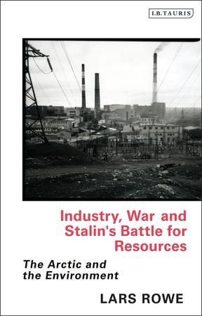 Industry, War and Stalin's Battle for Resources: The Arctic and the Environment