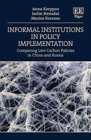 Anna Korppoo, Iselin Stensdal and Marius Korsnes: Informal Institutions in Policy Implementation Comparing Low Carbon Policies in China and Russia