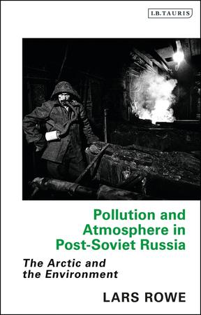 Lars Rowe: Pollution and Atmosphere in Post-Soviet Russia: The Arctic and the Environment